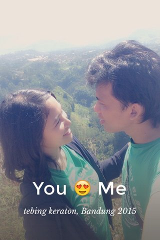 You 😍 Me tebing keraton, Bandung 2015