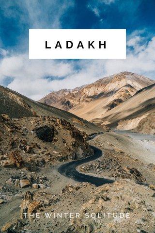 LADAKH THE WINTER SOLITUDE