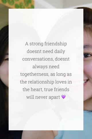 A strong friendship doesnt need daily conversations, doesnt always need togetherness, as long as the relationship loves in the heart, true friends will never apart 💜
