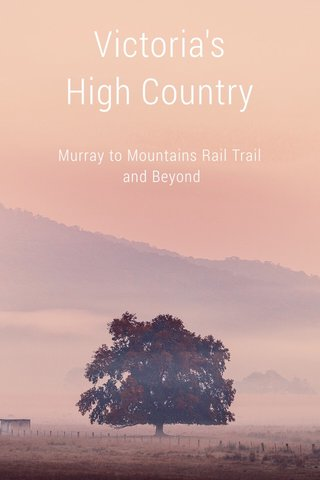 Victoria's High Country Murray to Mountains Rail Trail and Beyond