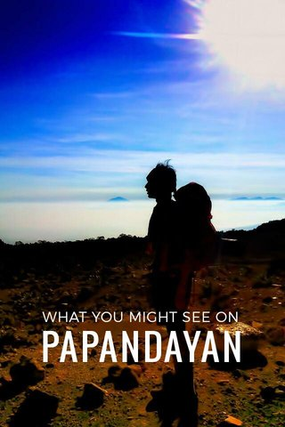 PAPANDAYAN WHAT YOU MIGHT SEE ON