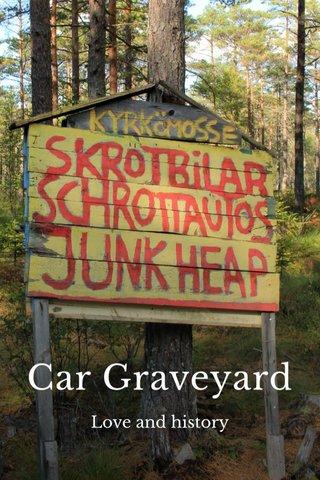 Car Graveyard Love and history