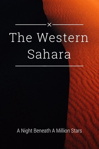 The Western Sahara A Night Beneath A Million Stars