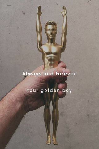 Always and forever Your golden boy