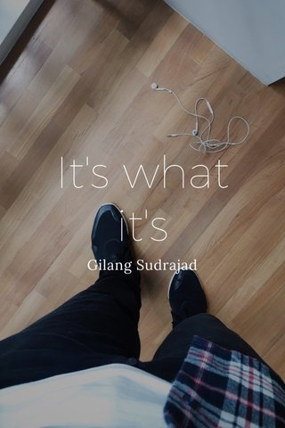 It's what it's Gilang Sudrajad
