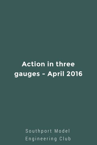 Action in three gauges - April 2016 Southport Model Engineering Club