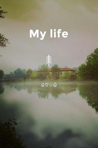 My life ♤♡◇♧