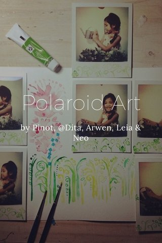 Polaroid Art by Pinot, @Dita, Arwen, Leia & Neo