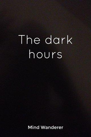 The dark hours Mind Wanderer