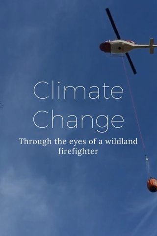 Climate Change Through the eyes of a wildland firefighter