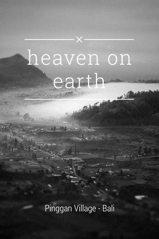 heaven on earth Pinggan Village - Bali
