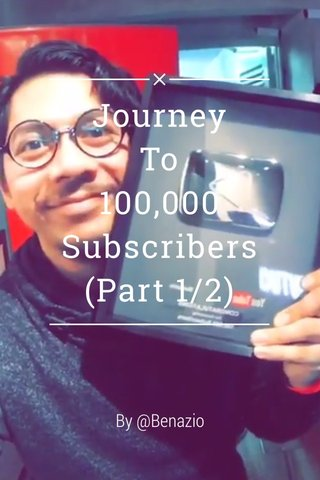 Journey To 100,000 Subscribers (Part 1/2) By @Benazio