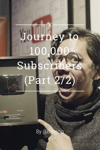 Journey to 100,000 Subscribers (Part 2/2) By @Benazio
