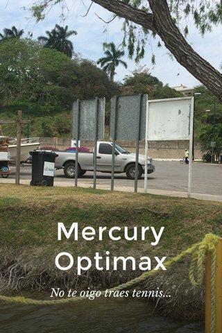 Mercury Optimax No te oigo traes tennis...