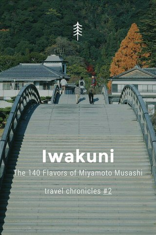 Iwakuni The 140 Flavors of Miyamoto Musashi travel chronicles #2