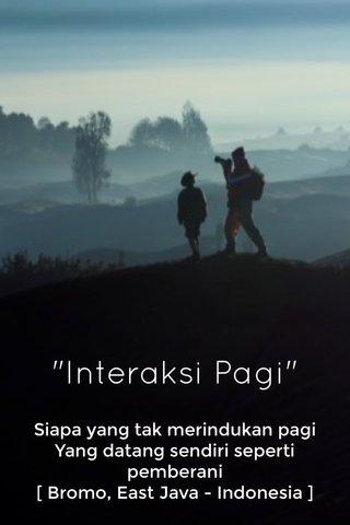"""""""Interaksi Pagi"""" Siapa yang tak merindukan pagi Yang datang sendiri seperti pemberani [ Bromo, East Java - Indonesia ]"""