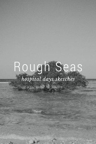 Rough Seas hospital days sketches