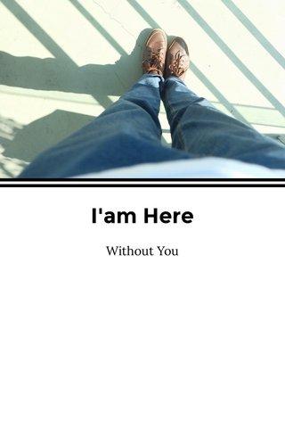I'am Here