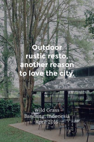 Outdoor rustic resto, another reason to love the city. Wild Grass Bandung, Indonesia April 2016