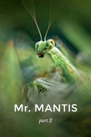 Mr. MANTIS part 2