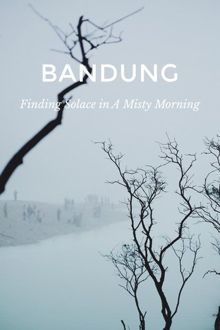 BANDUNG Finding Solace in A Misty Morning