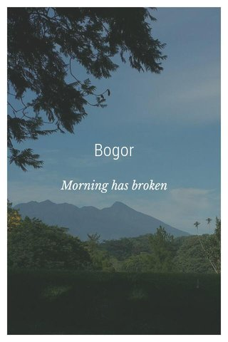 Bogor Morning has broken