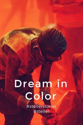 Dream in Color #stellerstories #steller