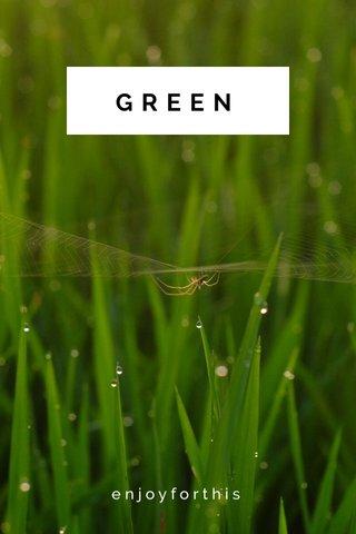 GREEN enjoyforthis