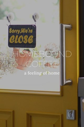HOMEBOUND COFFEE a feeling of home