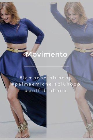 Movimento #lamodadibluhoop #palmaemichelabluhoop #outfitbluhoop
