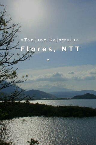 Flores, NTT ○Tanjung Kajawulu○