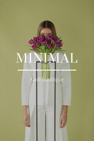 MINIMAL Kadi Boutique