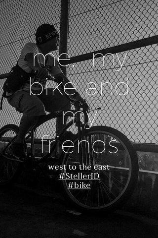 me, my bike and my friends west to the east #StellerID #bike