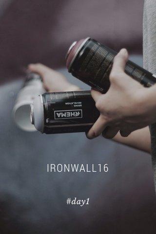 IRONWALL16 #day1