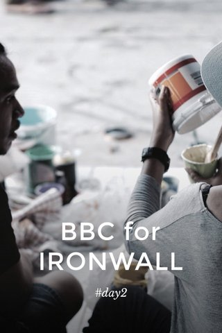 BBC for IRONWALL #day2