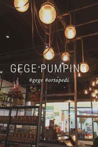 GEGE PUMPING #gege #ortopedi