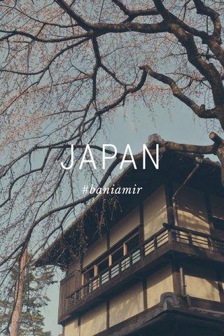 JAPAN #baniamir