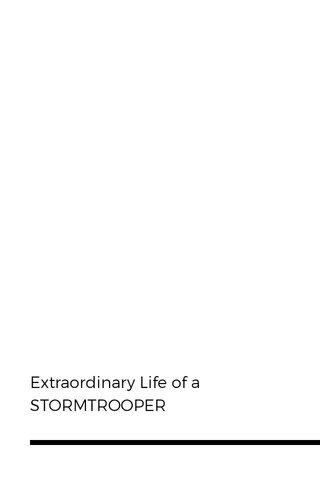 Extraordinary Life of a STORMTROOPER