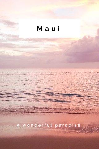 Maui A wonderful paradise