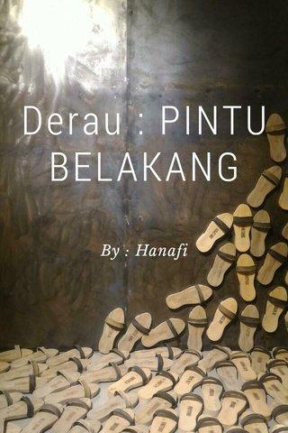 Derau : PINTU BELAKANG By : Hanafi