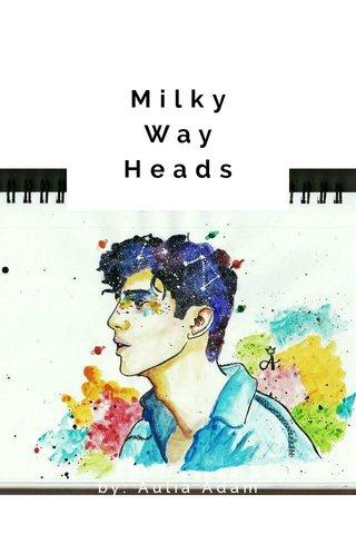 Milky Way Heads by: Aulia Adam