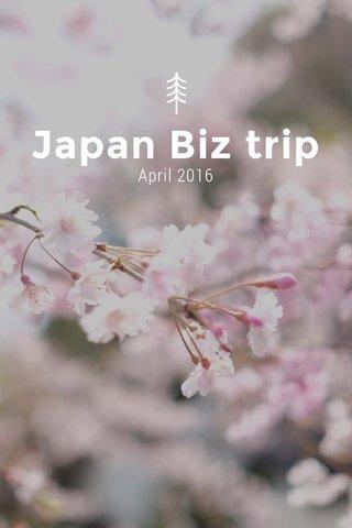 Japan Biz trip April 2016