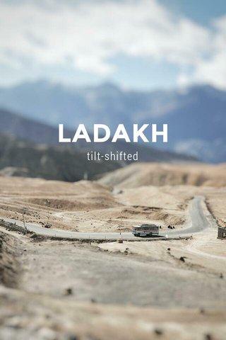 LADAKH tilt-shifted