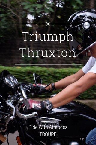 Triumph Thruxton Ride With Attitudes TROUPE