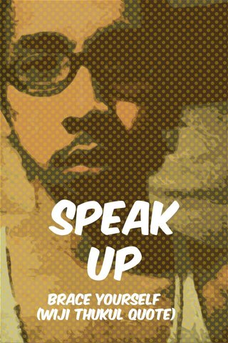 speak up brace yourself (Wiji Thukul quote)