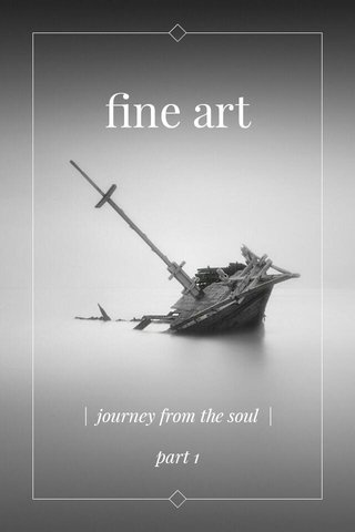 fine art | journey from the soul | part 1