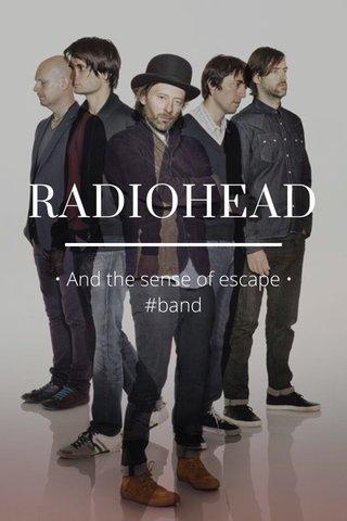 RADIOHEAD • And the sense of escape • #band