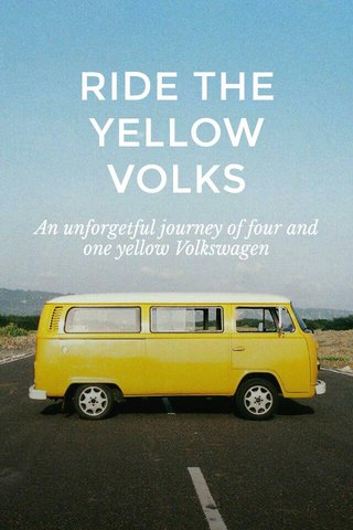RIDE THE YELLOW VOLKS An unforgetful journey of four and one yellow Volkswagen