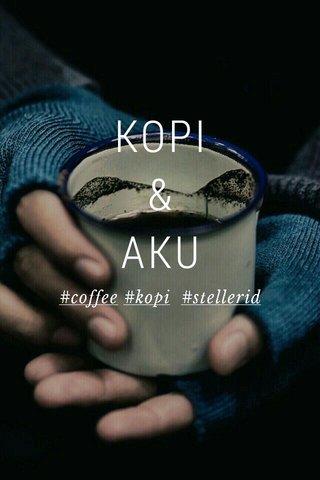 KOPI & AKU #coffee #kopi #stellerid