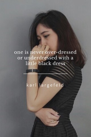 one is never over-dressed or underdressed with a little black dress karl largefeld